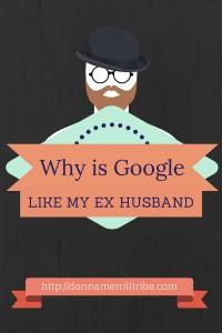 Google is like my Ex Husband