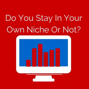 Do You Stay In Your Own Niche?