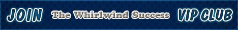 "Whirlwind Success ""VIP CLUB"""