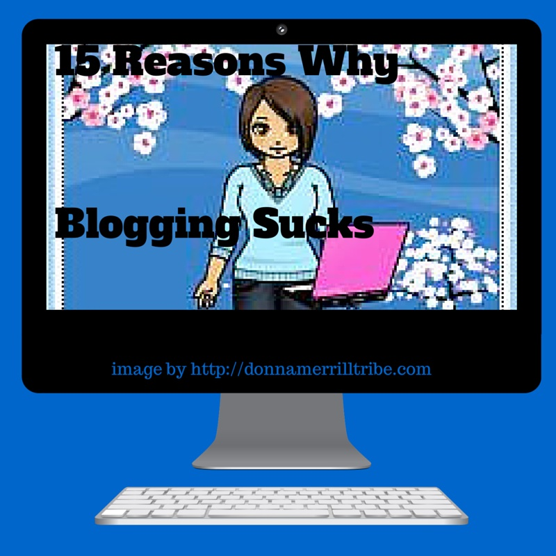 15 Reasons Why Blogging Sucks