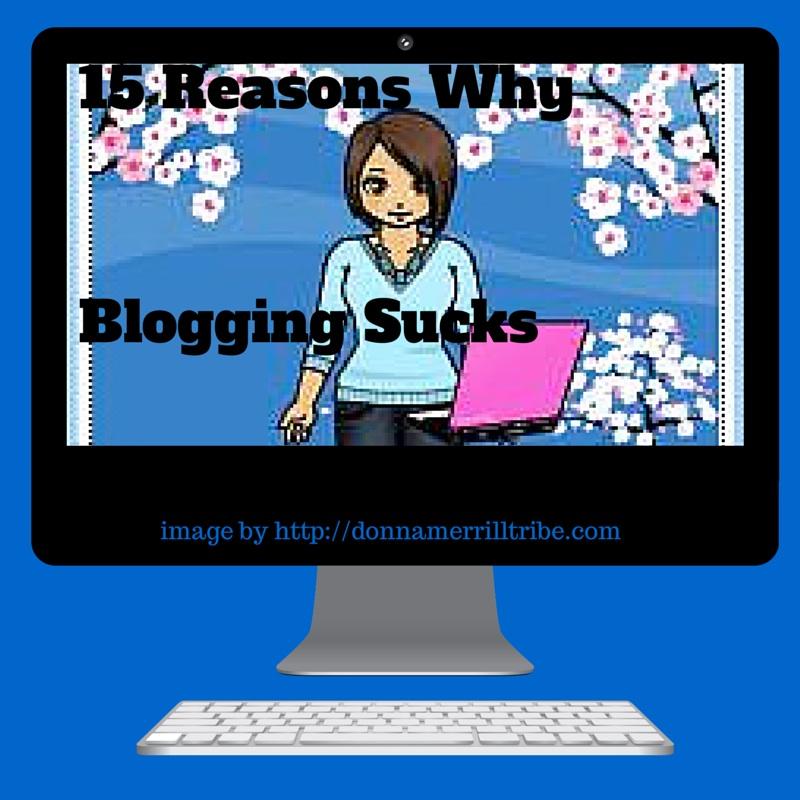 15 Reasons Why Blogging Sucks