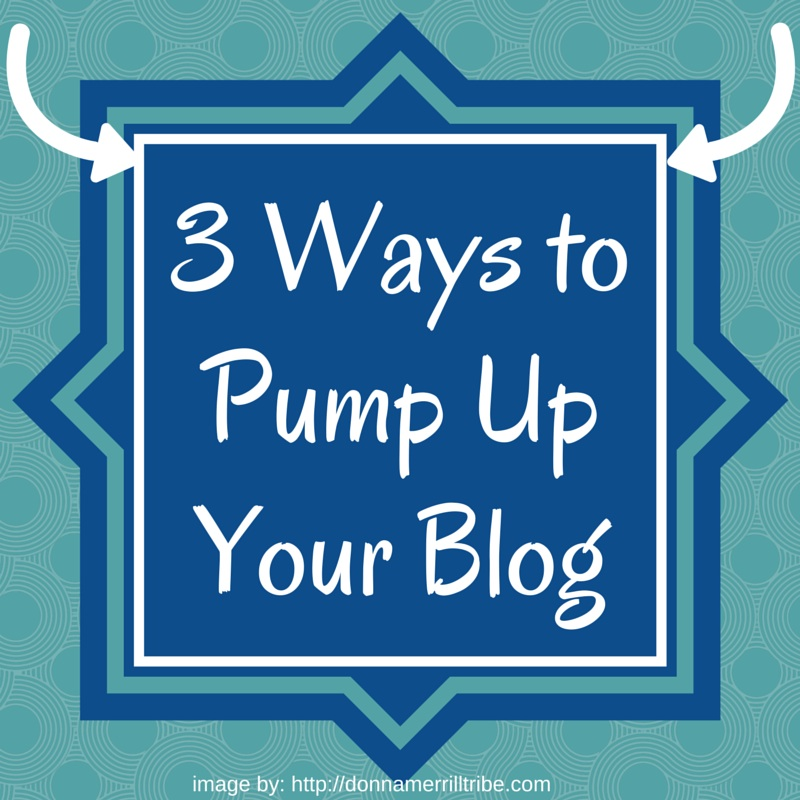 how to pump up your blog