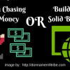 Chasing Money OR Building Business