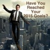 Have You Reached Your 2015 Goals?