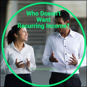 Who Doesn't Want Recurring Income