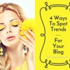 4 Ways To Spot Trends For Your Blog - And How To Use Them