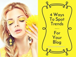 4 Ways To Spot Trends For Your Blog