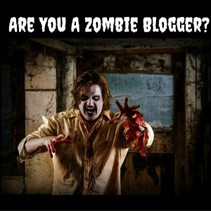 Are You A Blogging Zombie?