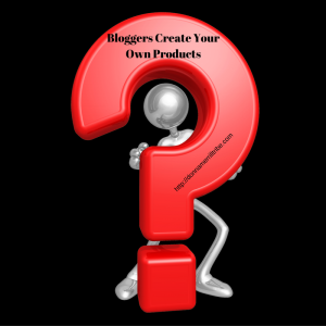 Why Most Bloggers Never Create Their Own Products