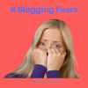 8 blogging fears you can overcome