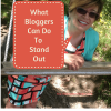 What Bloggers Can DoTo Stand Out In A Crowd