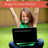 Blogging Success Mindset