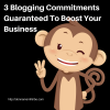 3 Blogging Commitments Guaranteed To Boost Your Business