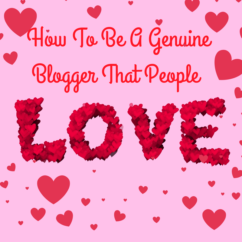 How To Be A Genuine Blogger Who People Love