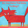 Do You Have The Guts For Blogging Success?