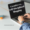 Creative vs Self-Disciplined Blogging