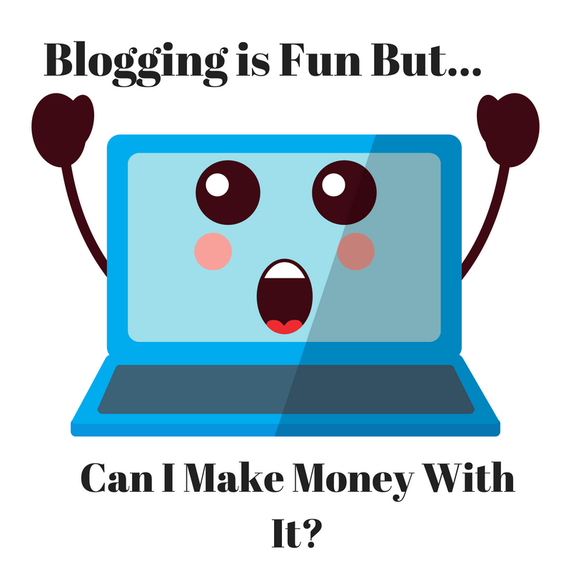 Blogging Is Fun But Can I Make Money At It?