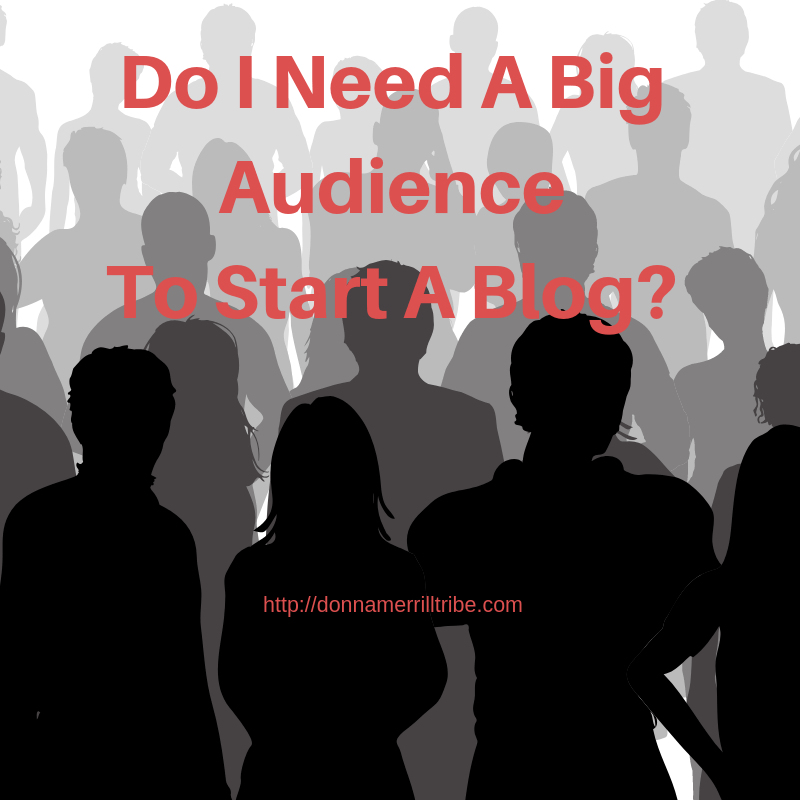 Do I Need A Big Audience To Start A Blog