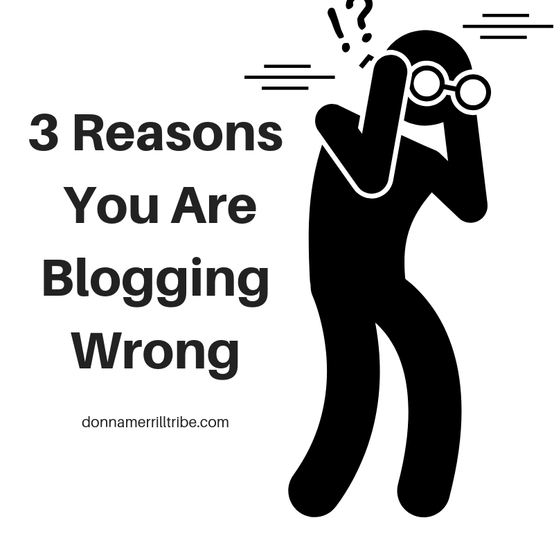 3 Reasons You are Blogging Wrong and How To Fix It