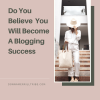 Do You Believe You Will Become A Blogging Success