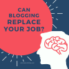 Can blogging replace your Job