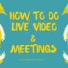 How to do live video and meetings