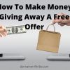 Make Money Giving Away A Free Offer