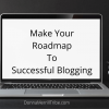 Make Your Roadmap To Successful Blogging