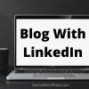 Blog with LinkedIn