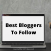 Best Bloggers To Follow