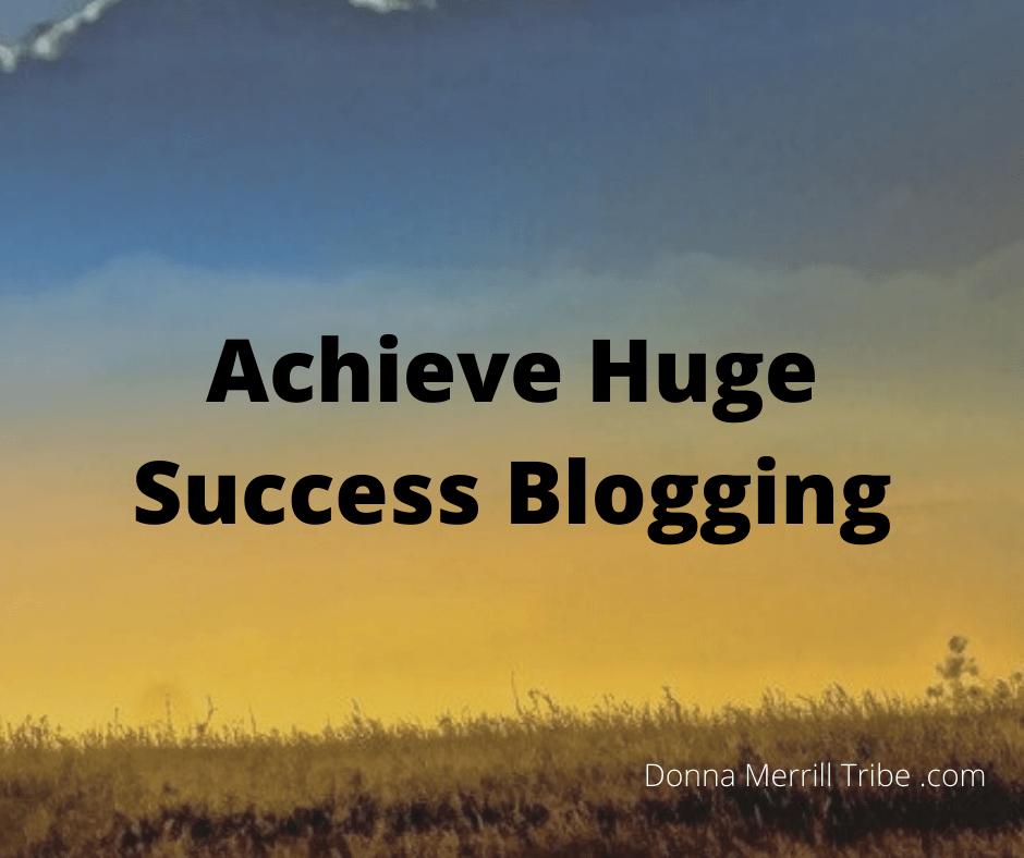 Achieve Huge Success Blogging