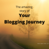 The amazing story of your blogging journey
